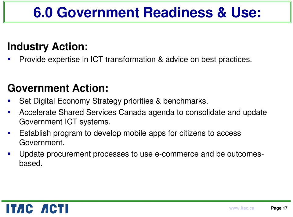 Accelerate Shared Services Canada agenda to consolidate and update Government ICT systems.