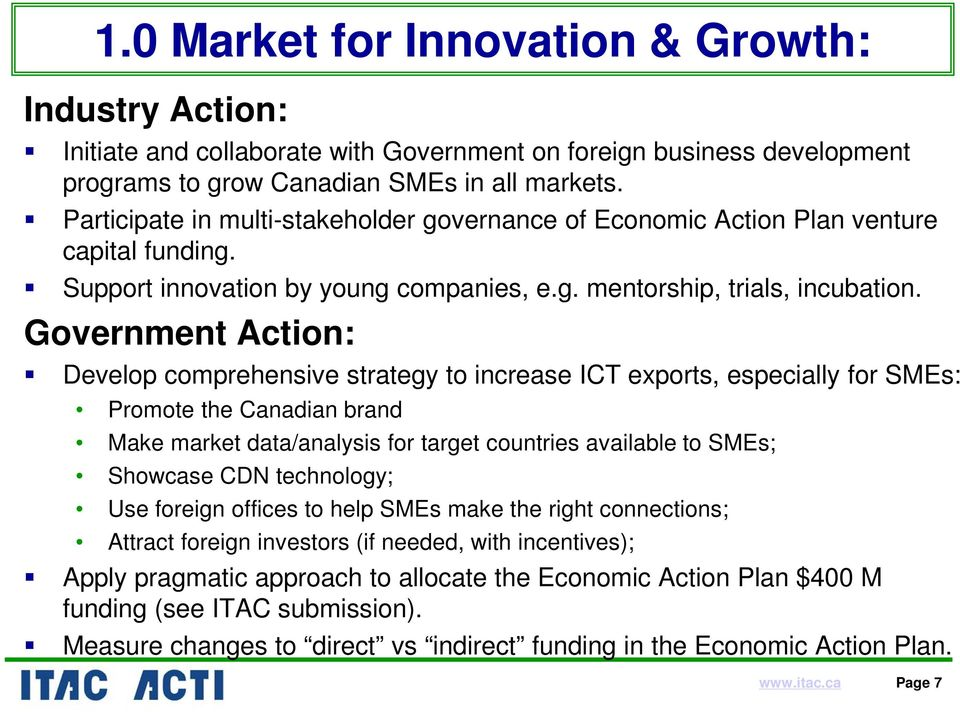 Government Action: Develop comprehensive strategy to increase ICT exports, especially for SMEs: Promote the Canadian brand Make market data/analysis for target countries available to SMEs; Showcase