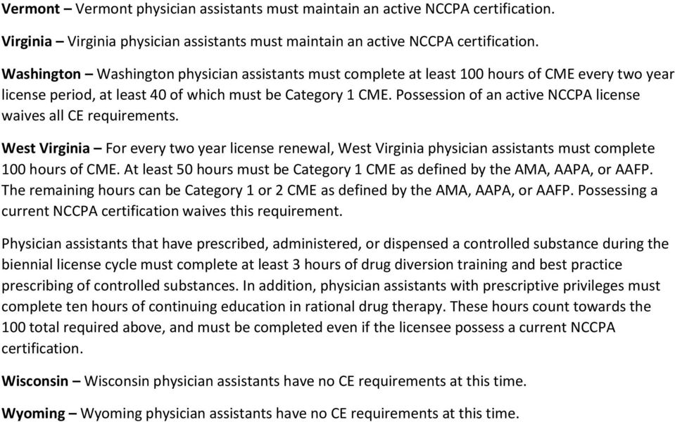 Possession of an active NCCPA license waives all CE requirements. West Virginia For every two year license renewal, West Virginia physician assistants must complete 100 hours of CME.