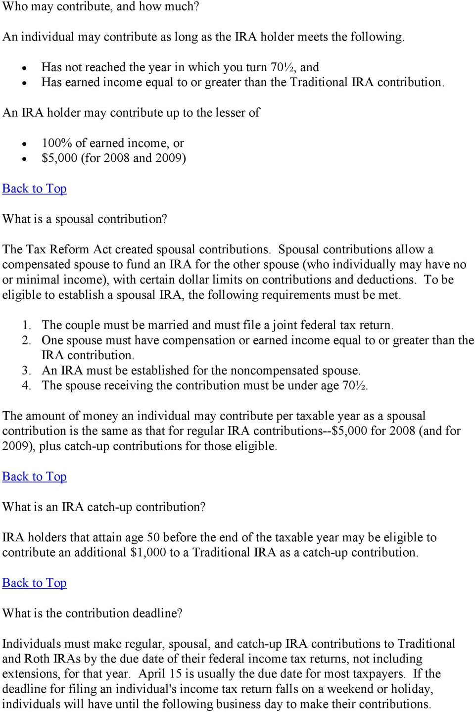 An IRA holder may contribute up to the lesser of 100% of earned income, or $5,000 (for 2008 and 2009) What is a spousal contribution? The Tax Reform Act created spousal contributions.
