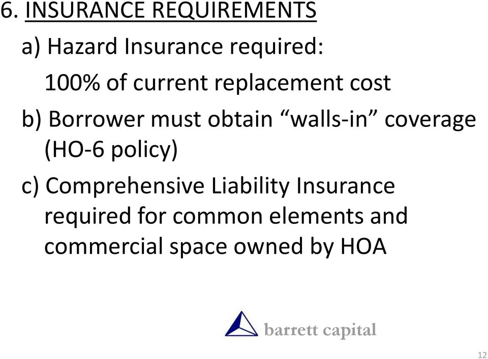 coverage (HO-6 policy) c) Comprehensive Liability Insurance