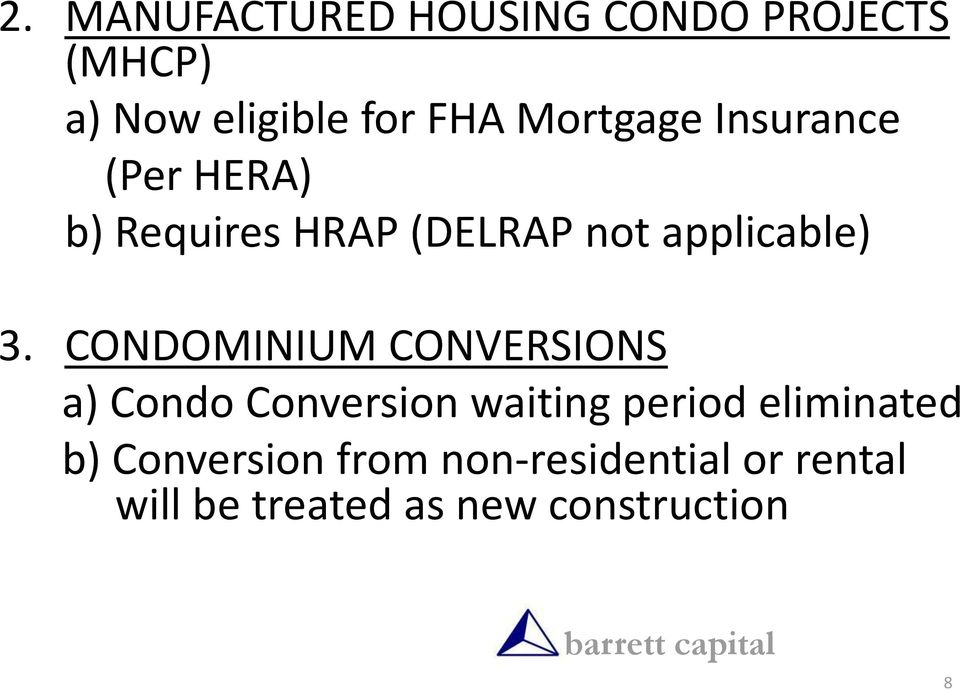 CONDOMINIUM CONVERSIONS a) Condo Conversion waiting period eliminated b)