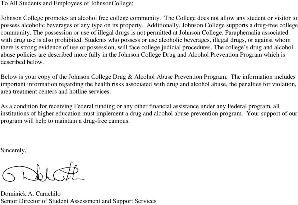 The possession or use of illegal drugs is not permitted at Johnson College. Paraphernalia associated with drug use is also prohibited.