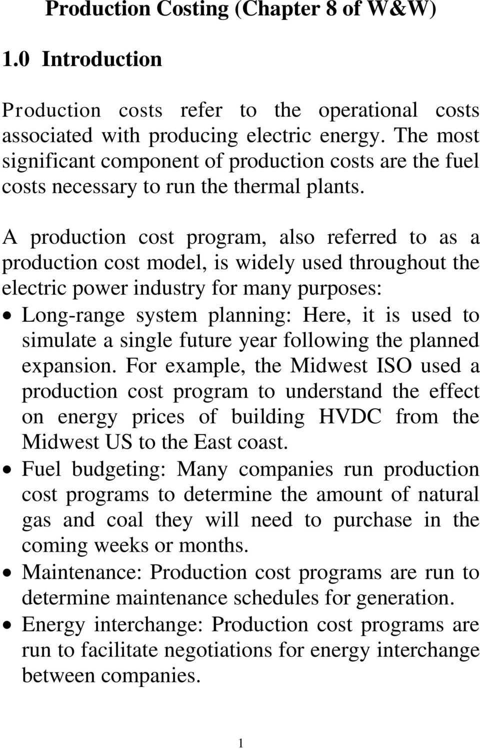 A production cost program, also rfrrd to as a production cost modl, is widly usd throughout th lctric powr industry for many purposs: Long-rang systm planning: Hr, it is usd to simulat a singl futur