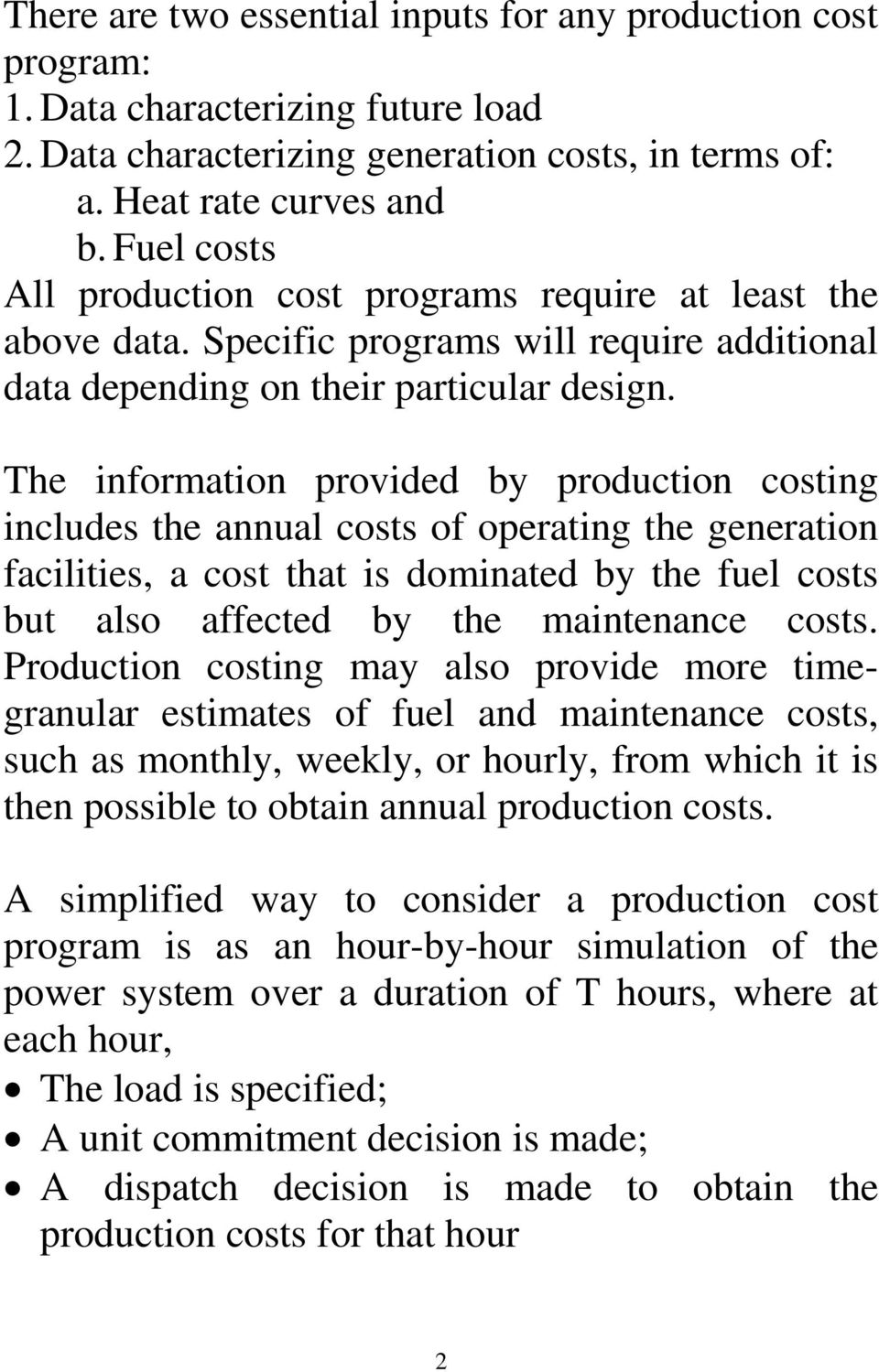 Th information providd by production costing includs th annual costs of oprating th gnration facilitis, a cost that is dominatd by th ful costs but also affctd by th maintnanc costs.