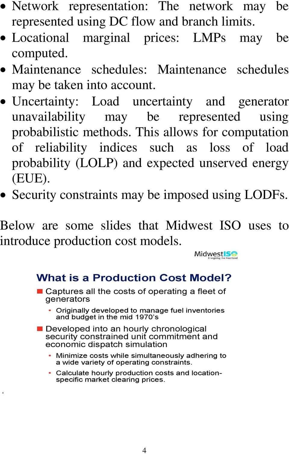 This allows for computation of rliability indics such as loss of load probability (LOLP) and xpctd unsrvd nrgy (EUE). Scurity constraints may b imposd using LOFs.