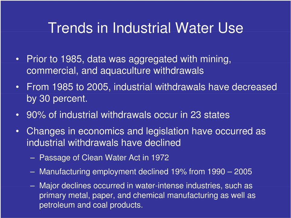 90% of industrial withdrawals occur in 23 states Changes in economics and legislation have occurred as industrial withdrawals have declined Passage of Clean