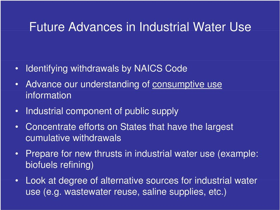 withdrawals Prepare for new thrusts in industrial water use (example: biofuels refining) Look at degree of alternative