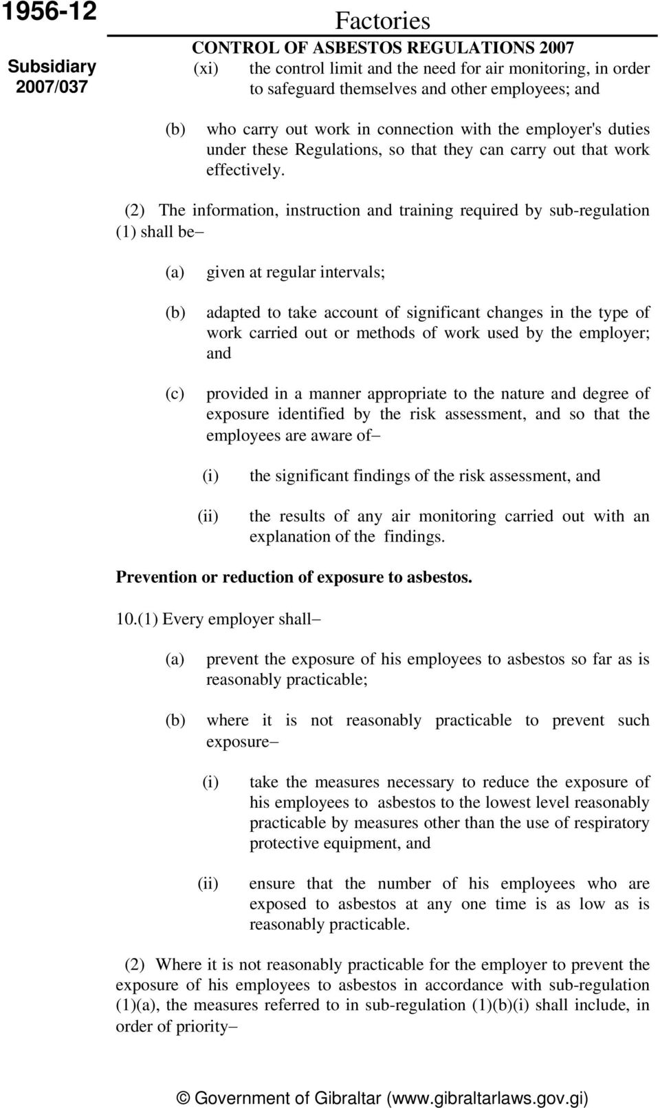 (2) The information, instruction and training required by sub-regulation (1) shall be given at regular intervals; adapted to take account of significant changes in the type of work carried out or