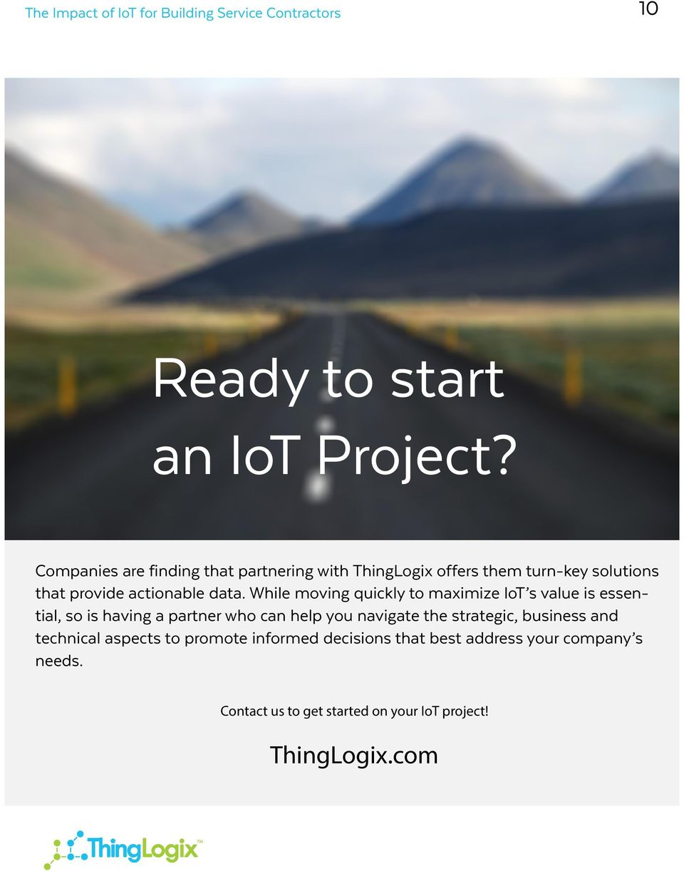 data. While moving quickly to maximize IoT s value is essential, so is having a partner who can help you