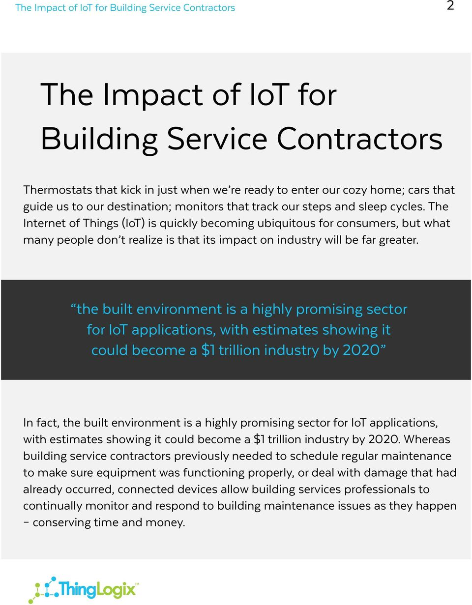 the built environment is a highly promising sector for IoT applications, with estimates showing it could become a $1 trillion industry by 2020 In fact, the built environment is a highly promising