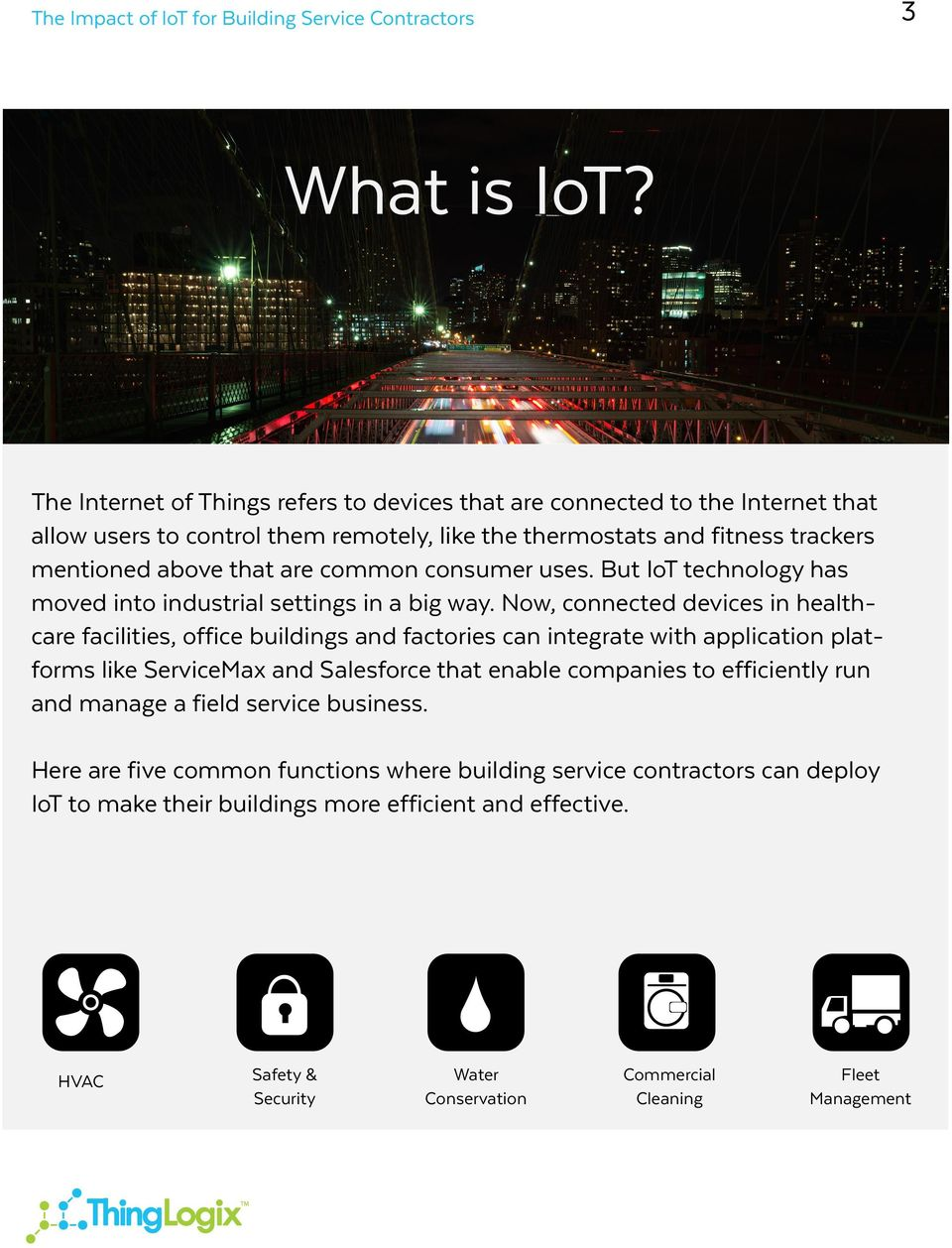 are common consumer uses. But IoT technology has moved into industrial settings in a big way.
