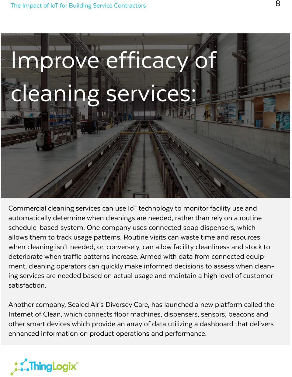 Routine visits can waste time and resources when cleaning isn t needed, or, conversely, can allow facility cleanliness and stock to deteriorate when traffic patterns increase.