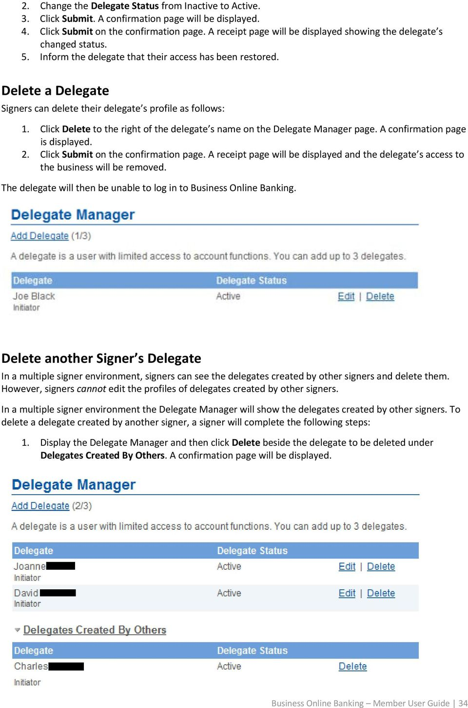 Delete a Delegate Signers can delete their delegate s profile as follows: 1. Click Delete to the right of the delegate s name on the Delegate Manager page. A confirmation page is displayed. 2.