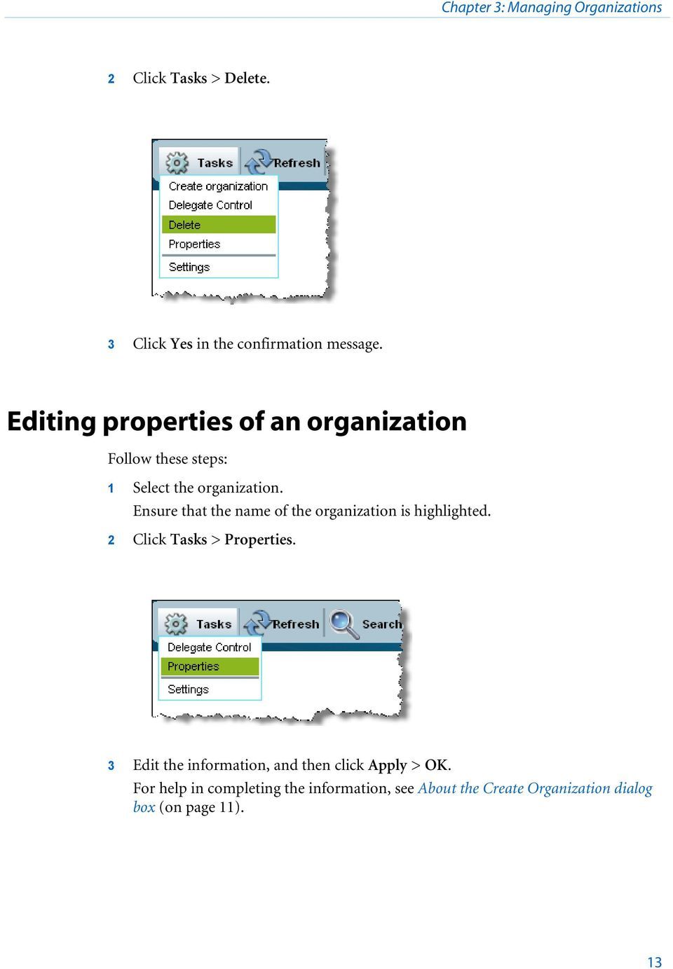 Ensure that the name of the organization is highlighted. 2 Click Tasks > Properties.