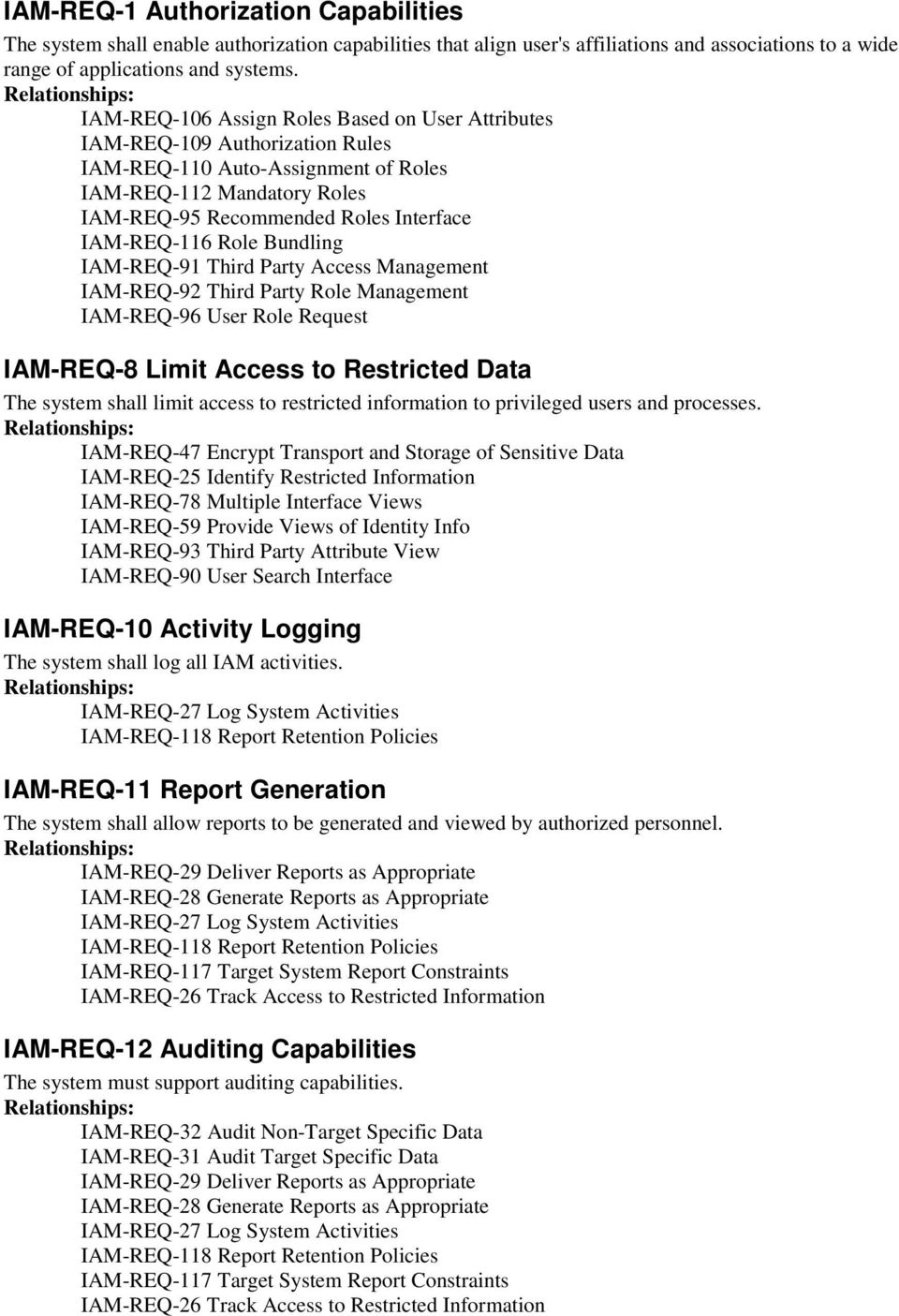 Role Bundling IAM-REQ-91 Third Party Access Management IAM-REQ-92 Third Party Role Management IAM-REQ-96 User Role Request IAM-REQ-8 Limit Access to Restricted Data The system shall limit access to