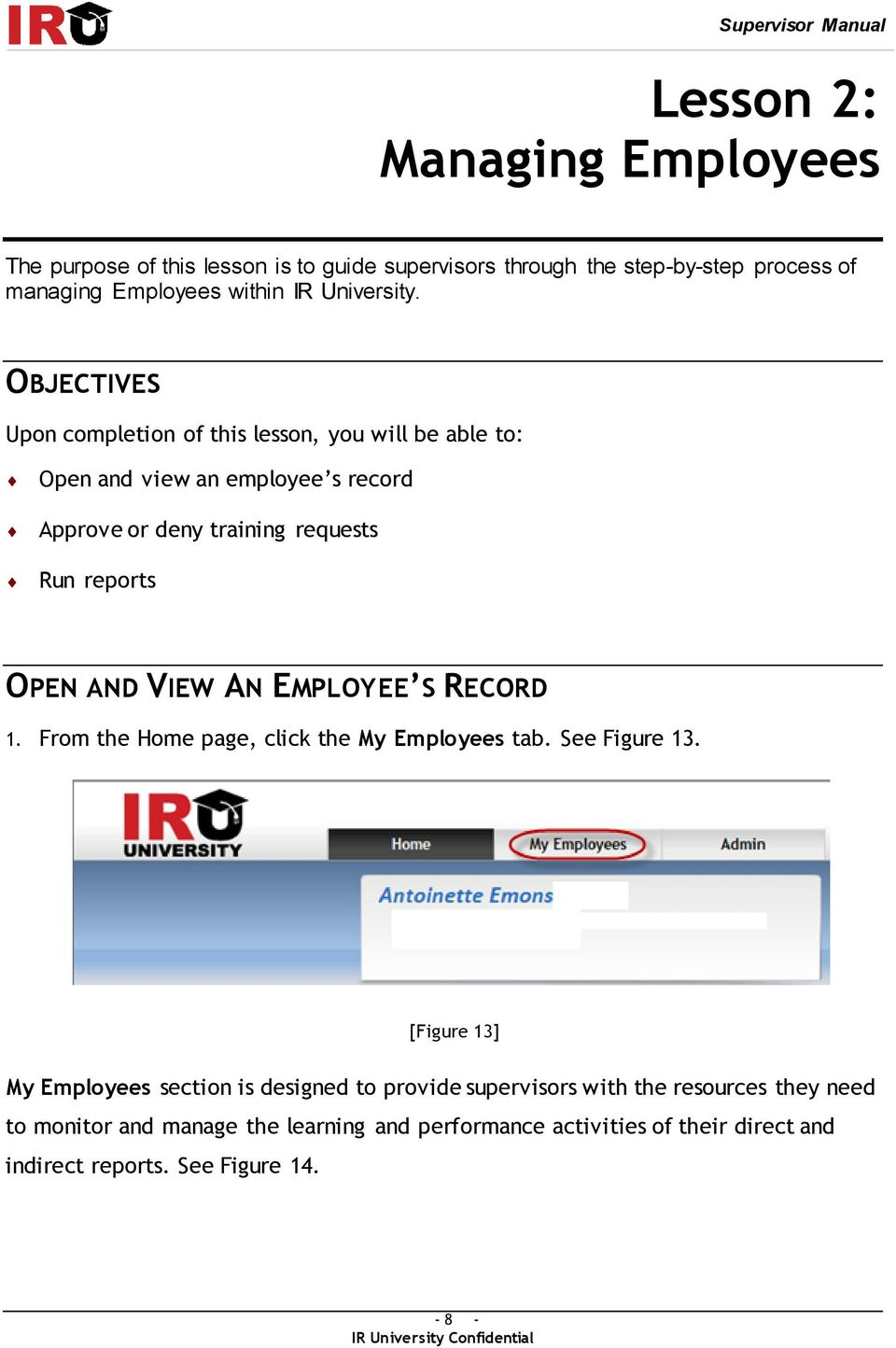 OBJECTIVES Upon completion of this lesson, you will be able to: Open and view an employee s record Approve or deny training requests Run reports OPEN AND VIEW