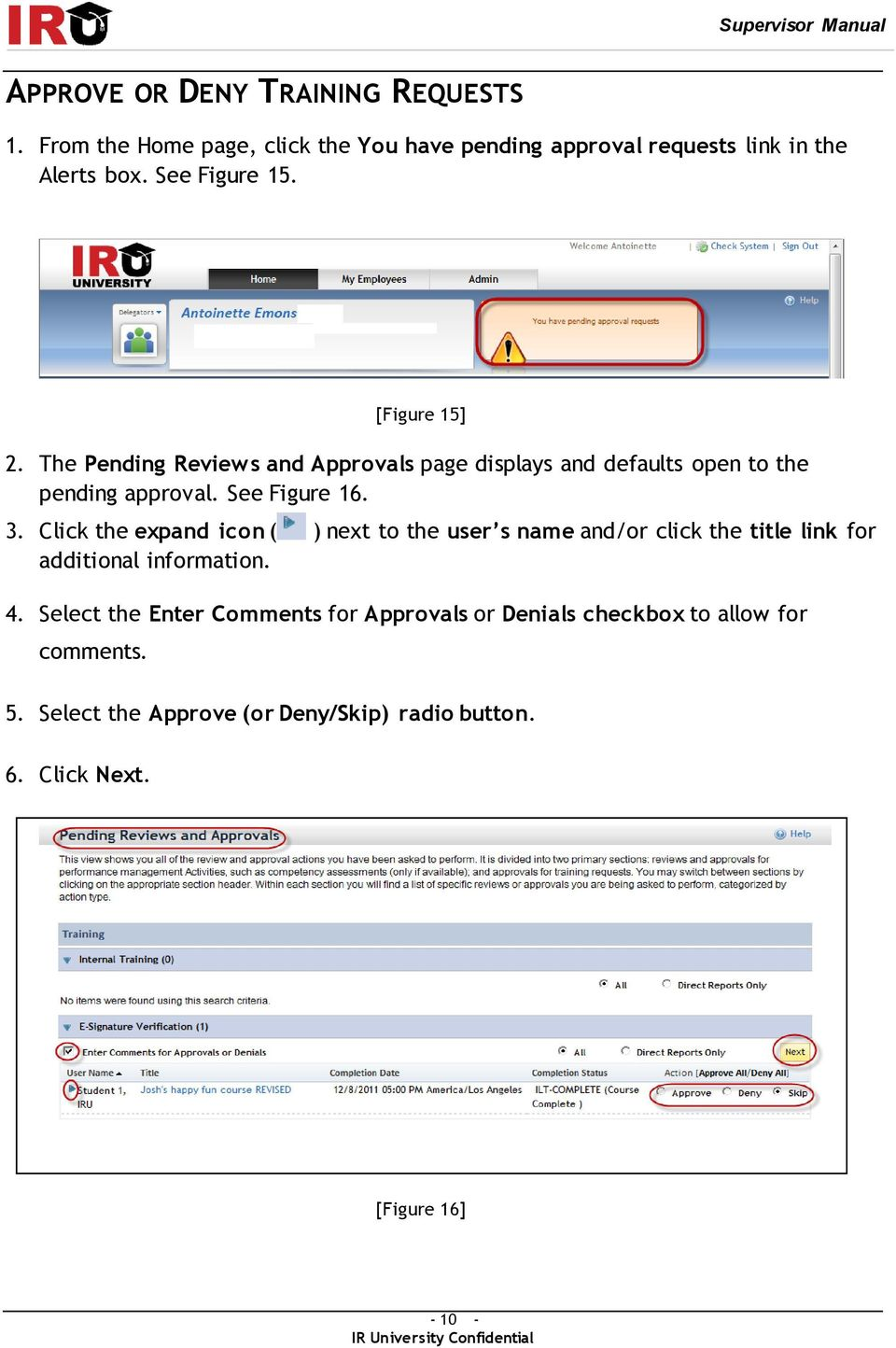 The Pending Reviews and Approvals page displays and defaults open to the pending approval. See Figure 16. 3.