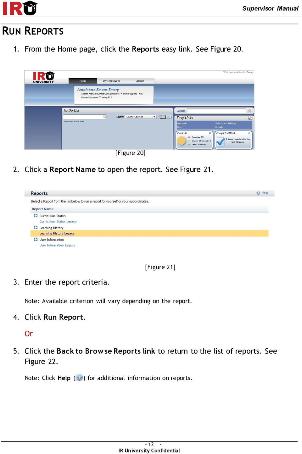 [Figure 21] Note: Available criterion will vary depending on the report. 4. Click Run Report. Or 5.