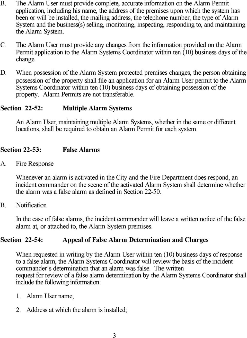 The Alarm User must provide any changes from the information provided on the Alarm Permit application to the Alarm Systems Coordinator within ten (10) business days of the change. D.