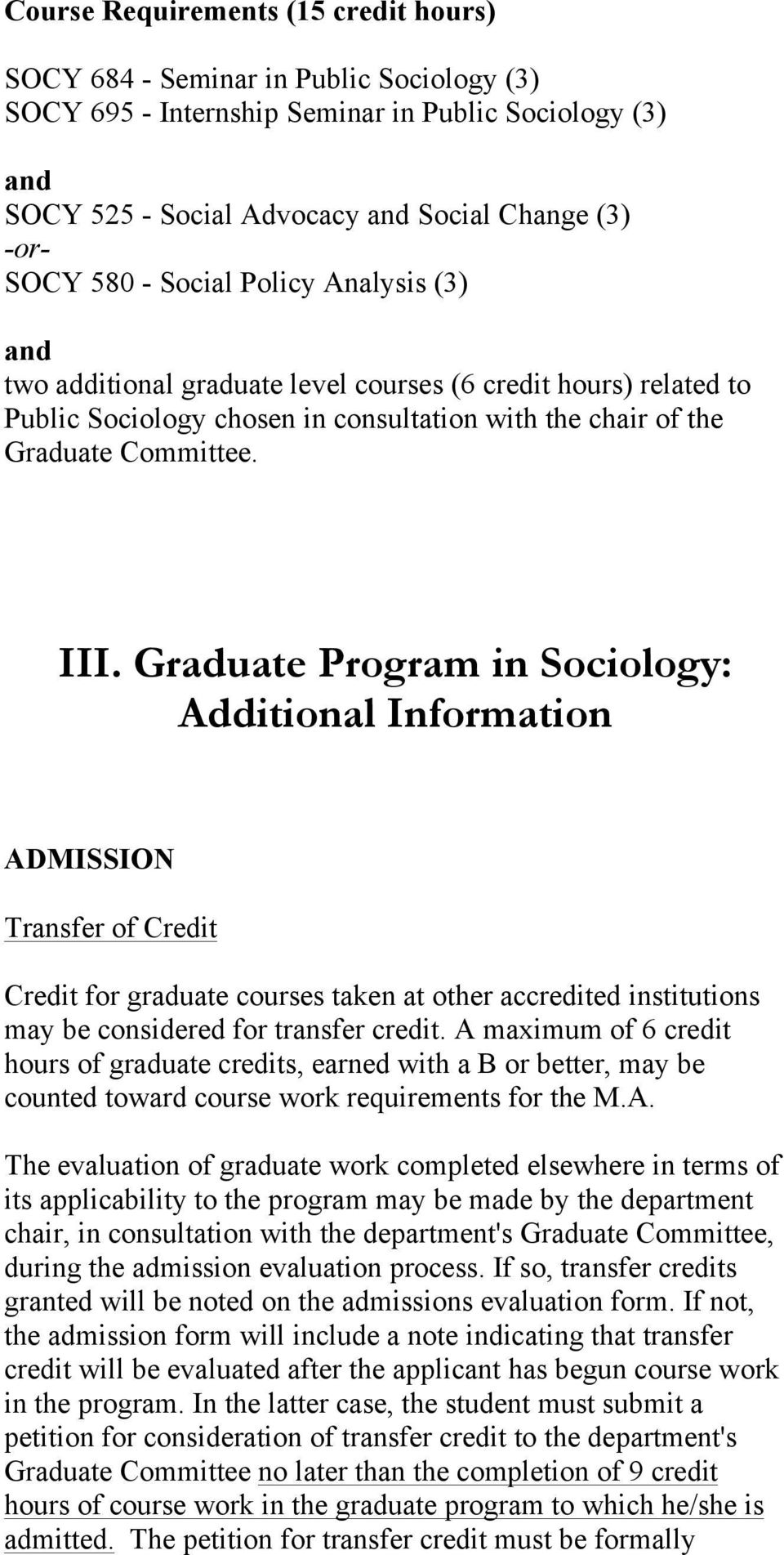 Graduate Program in Sociology: Additional Information ADMISSION Transfer of Credit Credit for graduate courses taken at other accredited institutions may be considered for transfer credit.