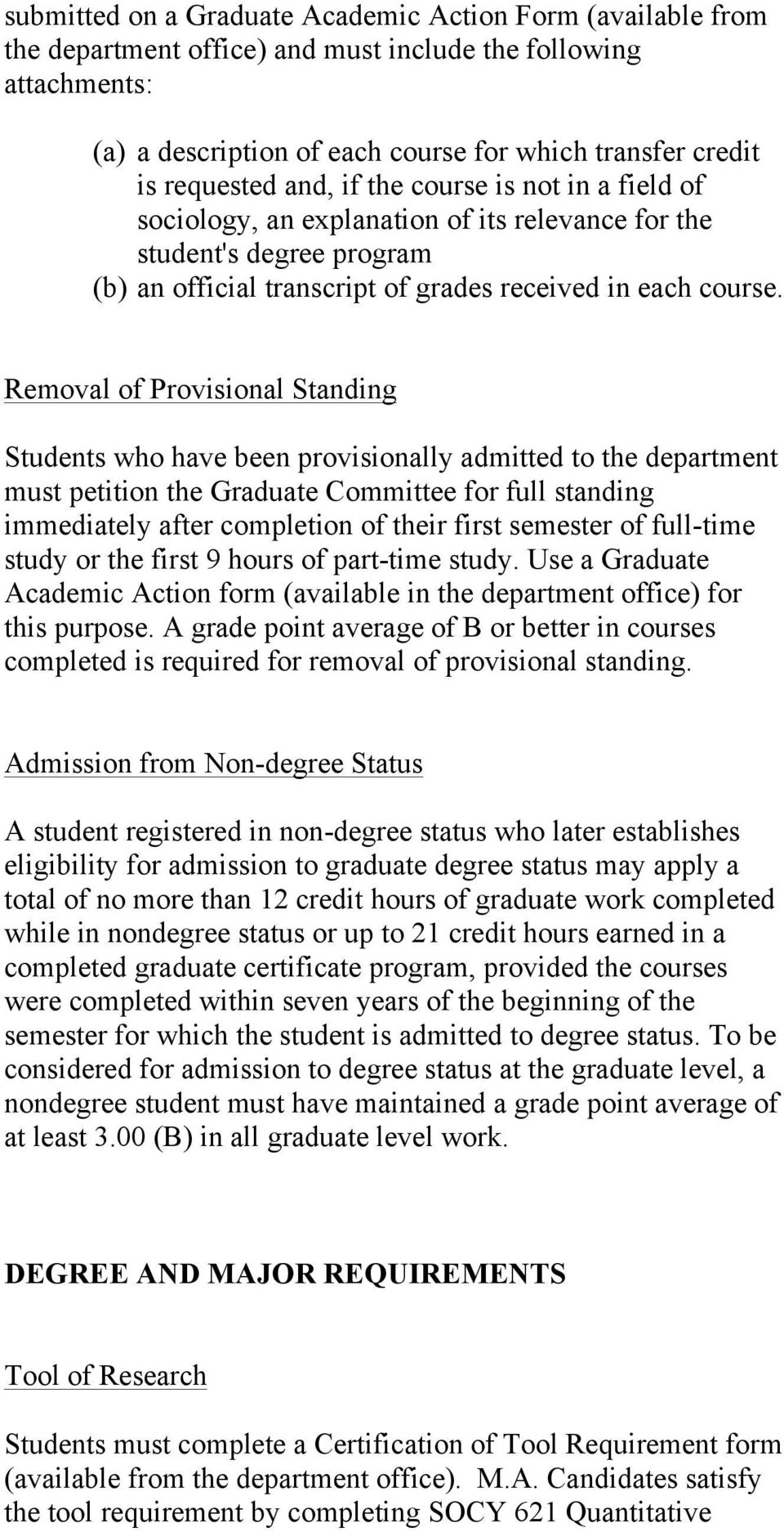 Removal of Provisional Standing Students who have been provisionally admitted to the department must petition the Graduate Committee for full standing immediately after completion of their first