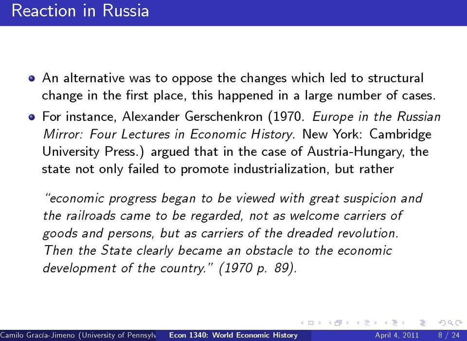 ) argued that in the case of Austria-Hungary, the state not only failed to promote industrialization, but rather economic progress began to be viewed with great suspicion and the railroads came to be