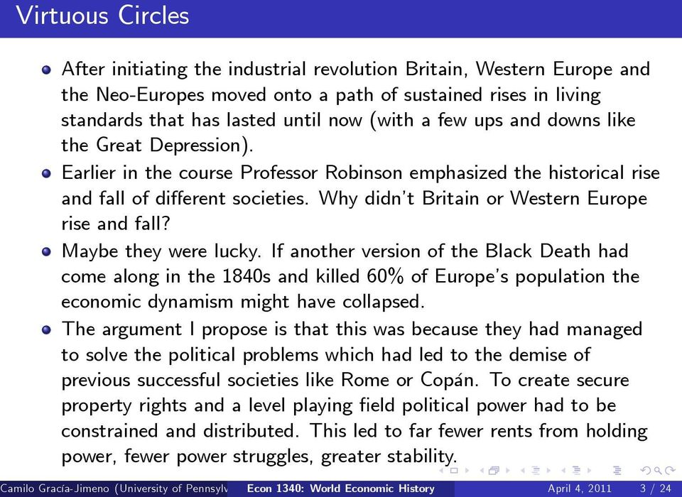 Maybe they were lucky. If another version of the Black Death had come along in the 1840s and killed 60% of Europe s population the economic dynamism might have collapsed.