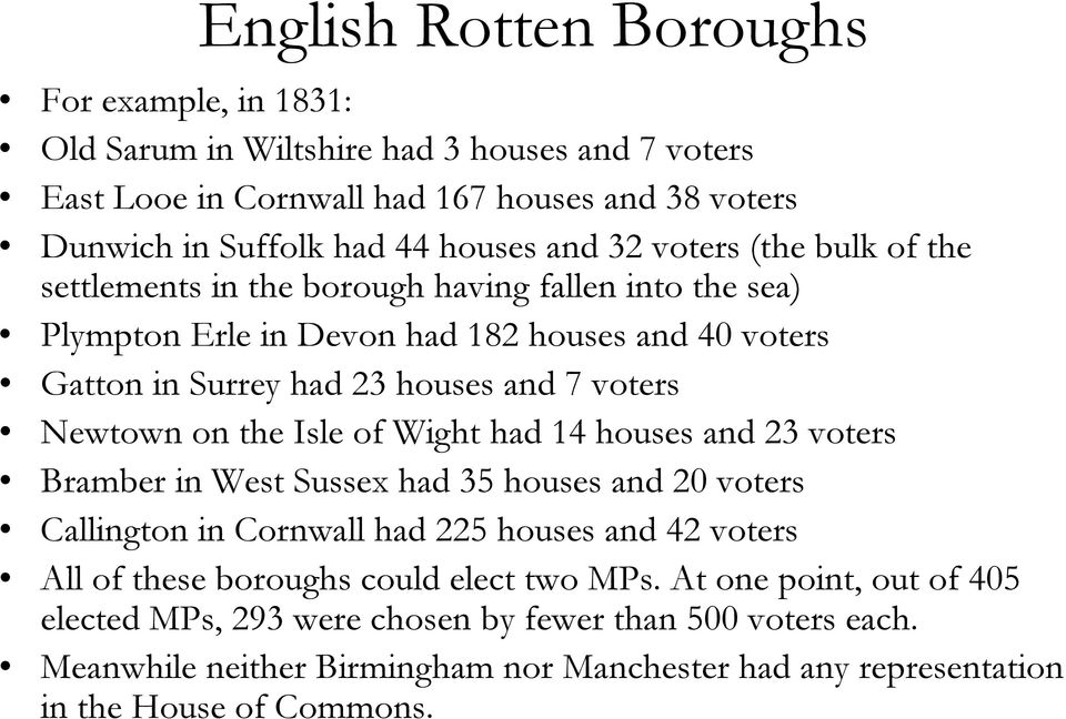 Newtown on the Isle of Wight had 14 houses and 23 voters Bramber in West Sussex had 35 houses and 20 voters Callington in Cornwall had 225 houses and 42 voters All of these boroughs