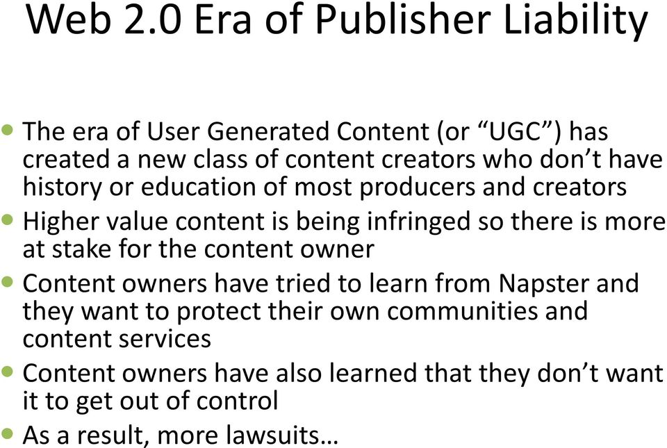 t have history or education of most producers and creators Higher value content is being infringed so there is more at stake