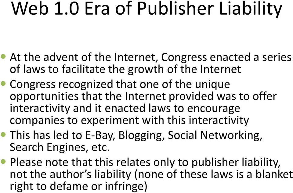 Congress recognized that one of the unique opportunities that the Internet provided was to offer interactivity and it enacted laws to