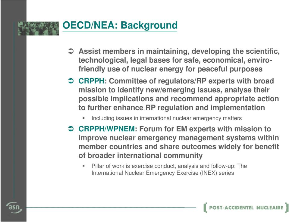 regulation and implementation Including issues in international nuclear emergency matters CRPPH/WPNEM: Forum for EM experts with mission to improve nuclear emergency management systems within