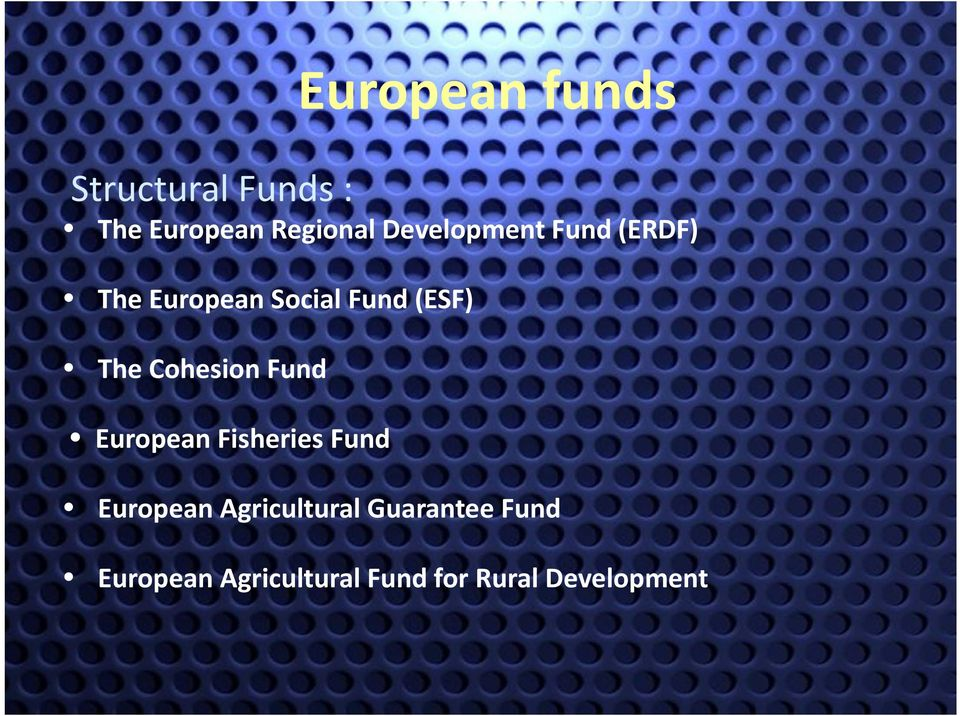 Cohesion Fund European Fisheries Fund European Agricultural