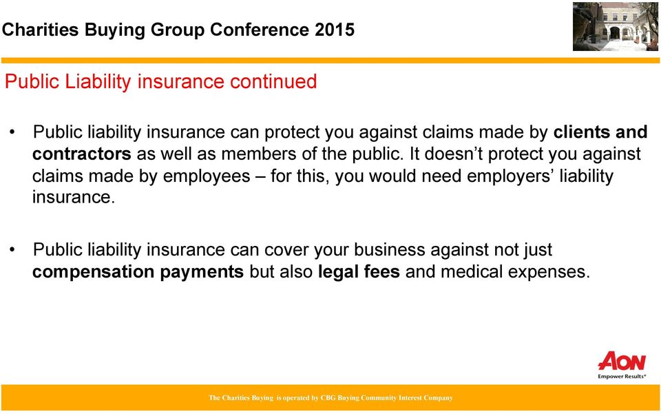 It doesn t protect you against claims made by employees for this, you would need employers liability