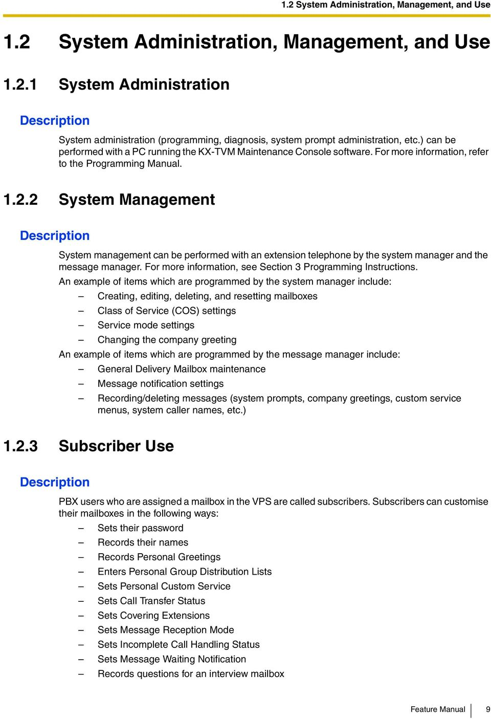 2 System Management System management can be performed with an extension telephone by the system manager and the message manager. For more information, see Section 3 Programming Instructions.