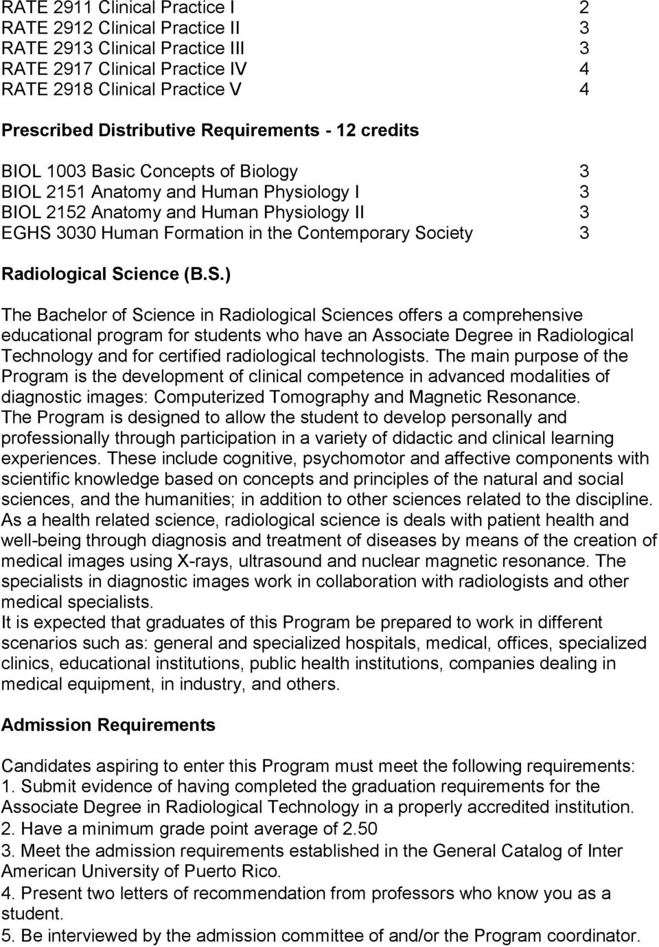 Society 3 Radiological Science (B.S.) The Bachelor of Science in Radiological Sciences offers a comprehensive educational program for students who have an Associate Degree in Radiological Technology