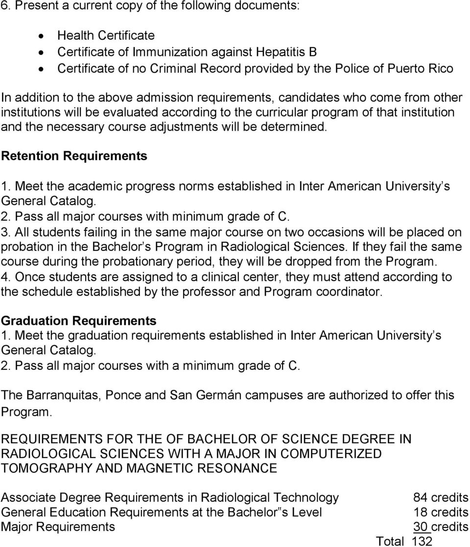 adjustments will be determined. Retention Requirements 1. Meet the academic progress norms established in Inter American University s General Catalog. 2.