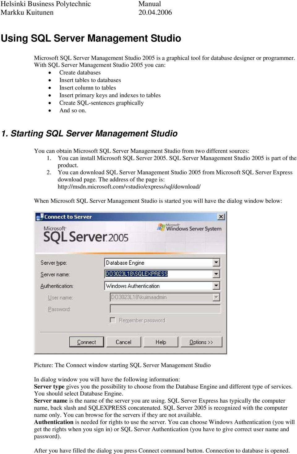 on. 1. Starting SQL Server Management Studio You can obtain Microsoft SQL Server Management Studio from two different sources: 1. You can install Microsoft SQL Server 2005.