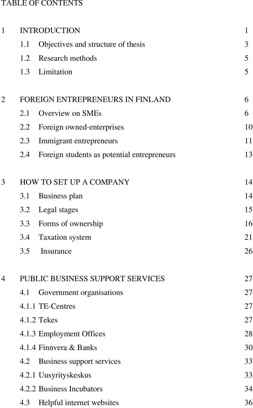 1 Business plan 14 3.2 Legal stages 15 3.3 Forms of ownership 16 3.4 Taxation system 21 3.5 Insurance 26 4 PUBLIC BUSINESS SUPPORT SERVICES 27 4.1 Government organisations 27 4.
