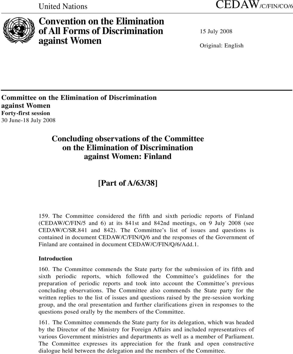 The Committee considered the fifth and sixth periodic reports of Finland (CEDAW/C/FIN/5 and 6) at its 841st and 842nd meetings, on 9 July 2008 (see CEDAW/C/SR.841 and 842).