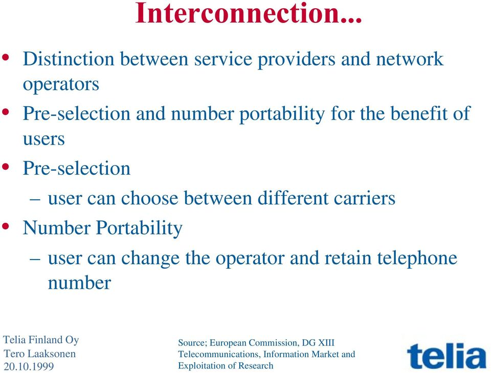carriers Number Portability user can change the operator and retain telephone number Source;