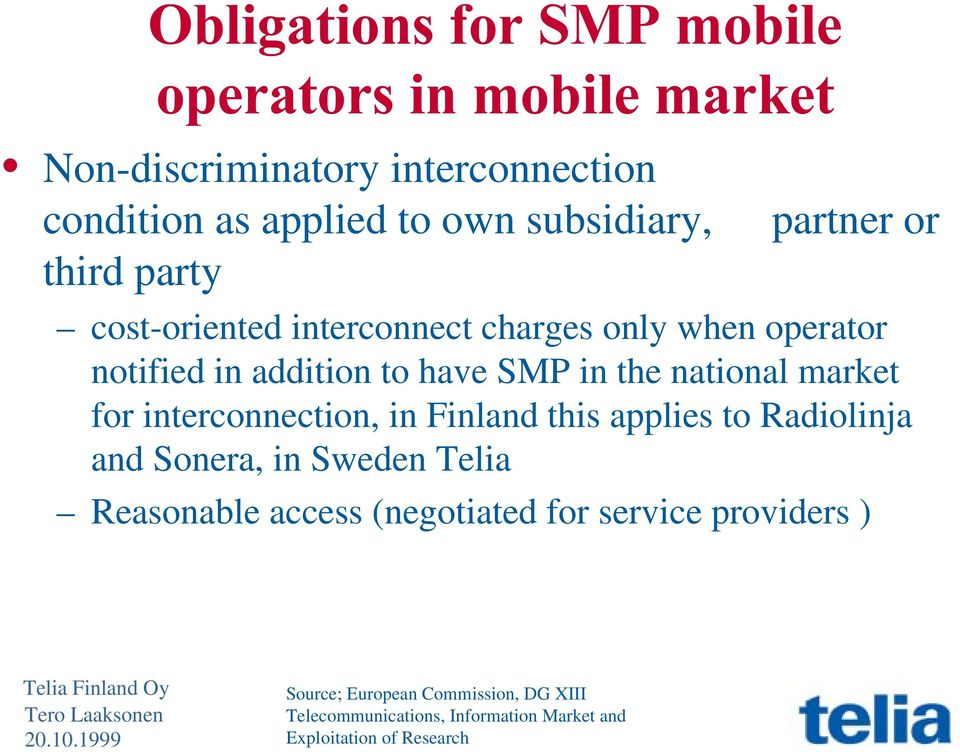 market for interconnection, in Finland this applies to Radiolinja and Sonera, in Sweden Telia Reasonable access (negotiated