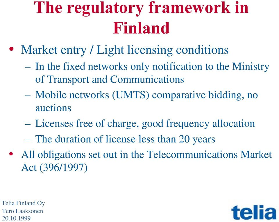 (UMTS) comparative bidding, no auctions Licenses free of charge, good frequency allocation The