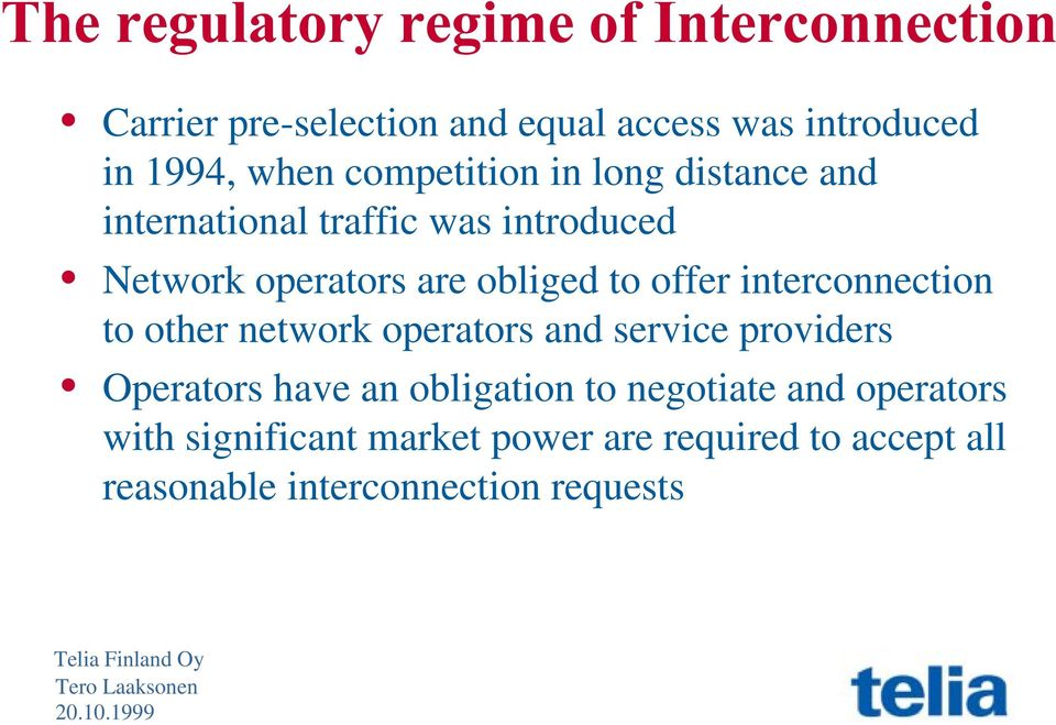 offer interconnection to other network operators and service providers Operators have an obligation to