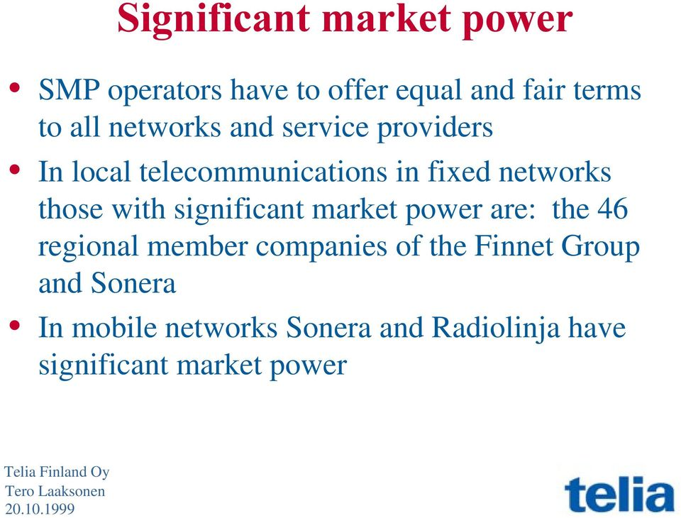 with significant market power are: the 46 regional member companies of the Finnet
