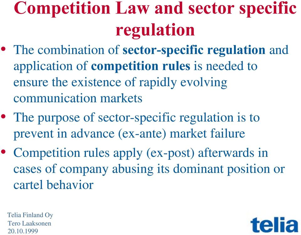 markets The purpose of sector-specific regulation is to prevent in advance (ex-ante) market failure