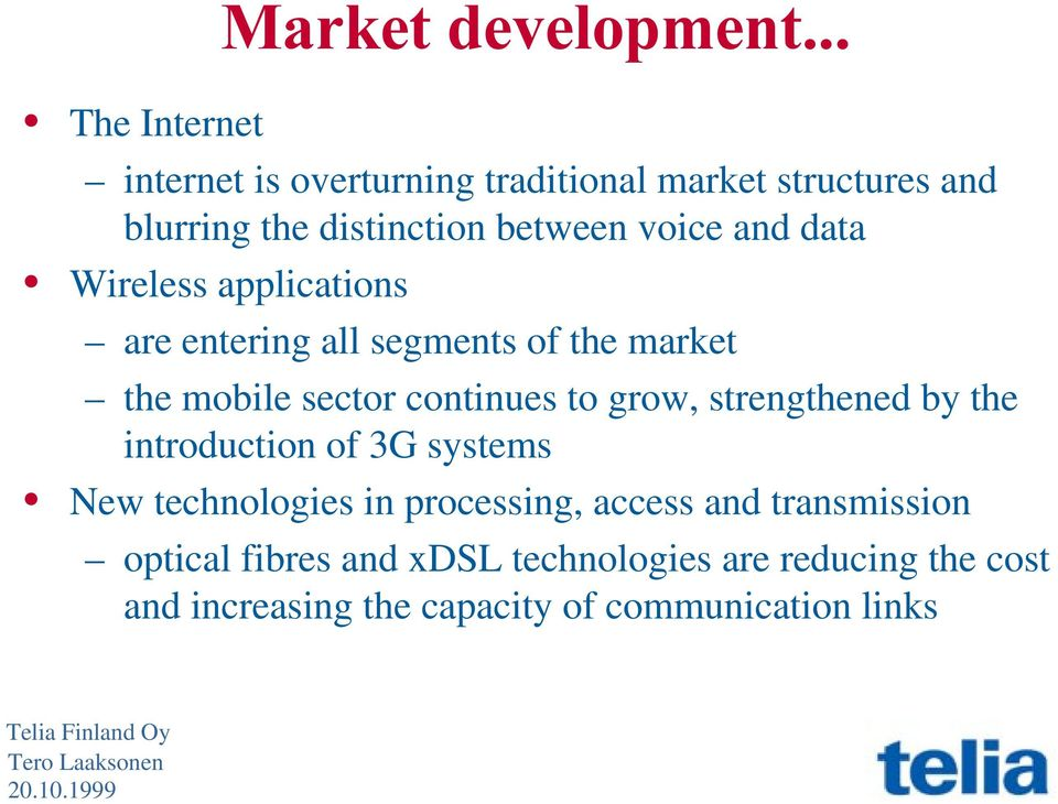 sector continues to grow, strengthened by the introduction of 3G systems New technologies in processing, access