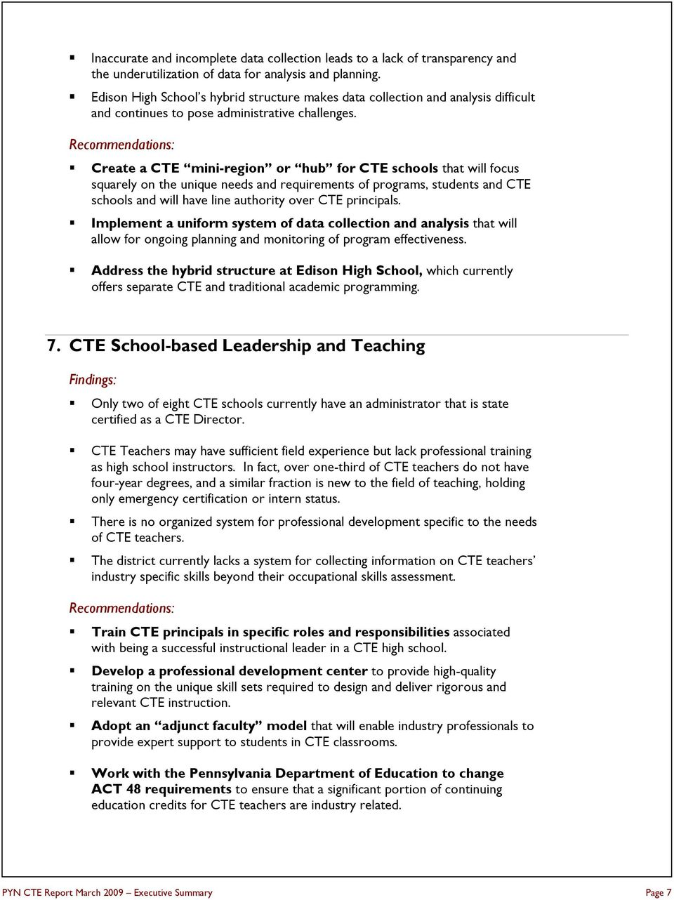 Create a CTE mini-region or hub for CTE schools that will focus squarely on the unique needs and requirements of programs, students and CTE schools and will have line authority over CTE principals.