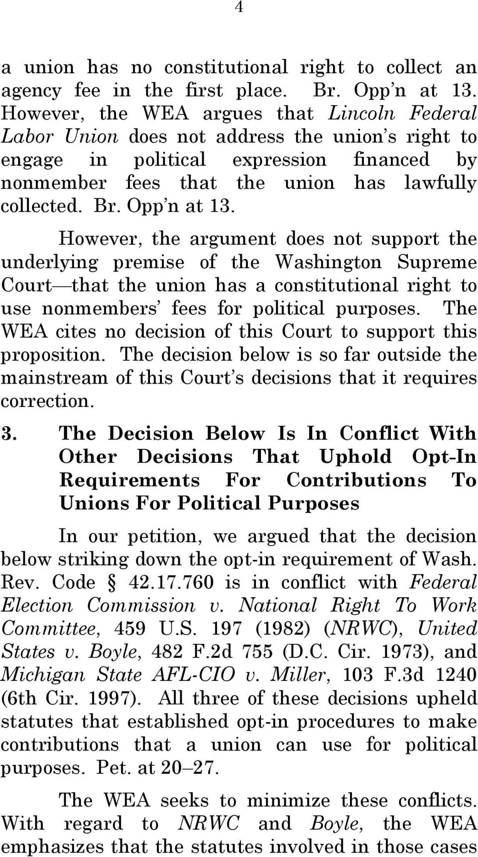 Opp n at 13. However, the argument does not support the underlying premise of the Washington Supreme Court that the union has a constitutional right to use nonmembers fees for political purposes.