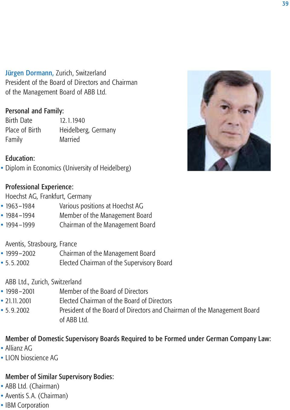 Management Board 1994 1999 Chairman of the Management Board Aventis, Strasbourg, France 1999 2002 Chairman of the Management Board 5.5.2002 Elected Chairman of the Supervisory Board ABB Ltd.